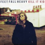 Kill It Kid Feet Fall Heavy